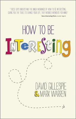 How to Be Interesting by David Gillespie