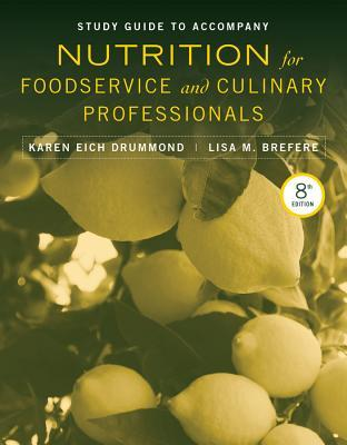 Study Guide to Accompany Nutrition for Foodservice and Culinary Professionals, Eighth Edition