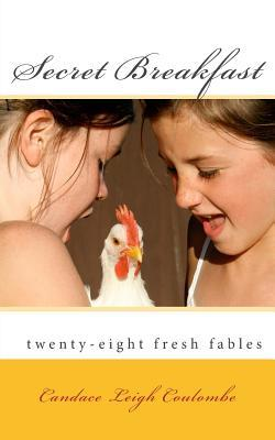 Ebook Secret Breakfast: Fresh Fables by Candace Leigh Coulombe read!