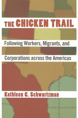 The Chicken Trail: Following Workers, Migrants, and Businesses Into the New World Order