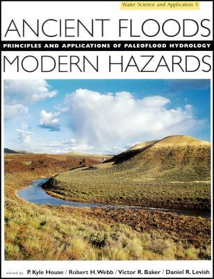 Ancient Floods, Modern Hazards: Principles And Applications Of Paleoflood Hydrology
