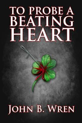 To Probe a Beating Heart by John B. Wren