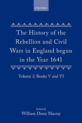 The History Of The Rebellion And Civil Wars In England Begun In The Year 1641: Volume II