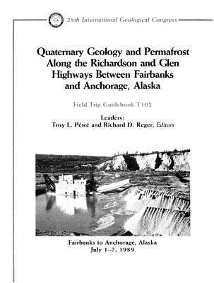 Quaternary Geology And Permafrost Along The Richardson And Glen Highways Between Fairbanks And Anchorage, Alaska: Fairbanks To Anchorage, Alaska, July 1 7, 1989