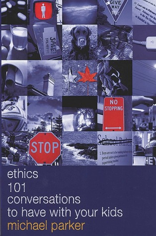 Ethics: 101 Conversations to Have with Your Kids