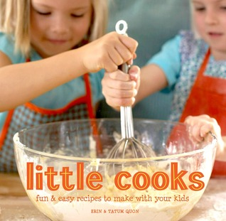 Little Cooks: Fun and Easy Recipes to Make With Your Kids