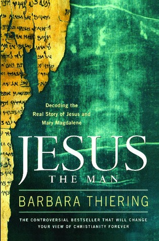 Jesus the Man: Decoding the Real Story of Jesus and Mary Magdalene