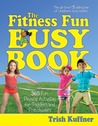 The Fitness Fun Busy Book: 365 Creative Games  Activities to Keep Your Child Moving and Learning