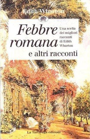 Febbre romana e altri racconti by Edith Wharton