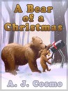 A Bear of a Christmas by A.J. Cosmo