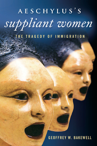 Aeschylus's Suppliant Women: The Tragedy of Immigration