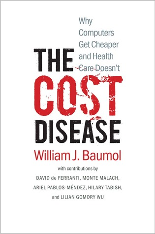 The Cost Disease: Why Computers Get Cheaper and Health Care Doesn't por William J. Baumol, David de Ferranti, Monte Malach, Ariel Pablos-Méndez, Hilary Tabish, Lillian Gomory Wu
