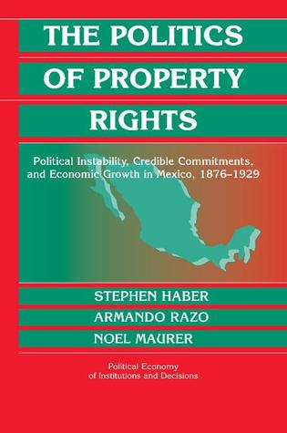 The Politics of Property Rights: Political Instability, Credible Commitments, and Economic Growth in Mexico, 1876-1929 Descarga del ebook Epub