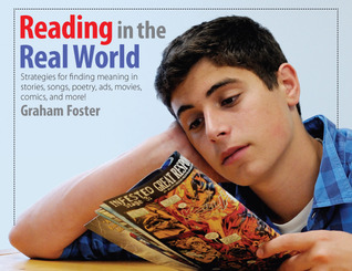 Reading in the Real World: Strategies for Finding Meaning in Stories, Songs, Poetry, Ads, Movies, Comics, and More!