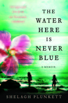 The Water Here Is Never Blue: Intrigue and Lies from an Uncommon Childhood