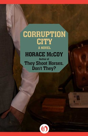 Ebook Corruption City: A Novel by Horace McCoy TXT!