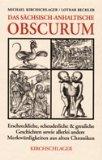 das-schsisch-anhaltische-obscurum-erschreckliche-scheuderliche-und-greuliche-geschichten-sowie-allerlei-andere-merkwrdigkeiten-aus-alten-chroniken