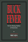Buck Fever: The Deer Hunting Tradition in Pennsylvania