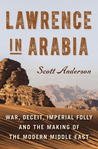 Lawrence in Arabia: War, Deceit, Imperial Folly, and the Making of the Modern Middle East