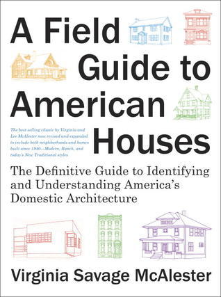 A Field Guide to American Houses (Revised): The Definitive Guide to Identifying and Understanding America's Domestic Architecture