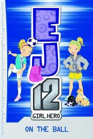 On The Ball (EJ12 Girl Hero, #6)