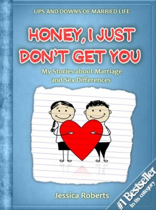 Honey, I Just Don't Get You: My Stories about Marriage and Sex Differences (Ups and Downs of Married Life, #4)