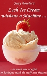 Lush Ice Cream without a Machine ~ or much time or effort of ... by Suzy Bowler