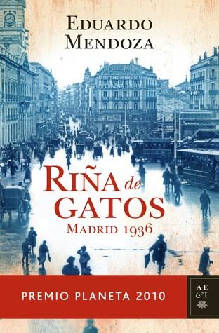 Riña de gatos. Madrid 1936 by Eduardo Mendoza