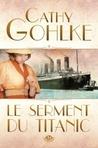 Le serment du Titanic by Cathy Gohlke