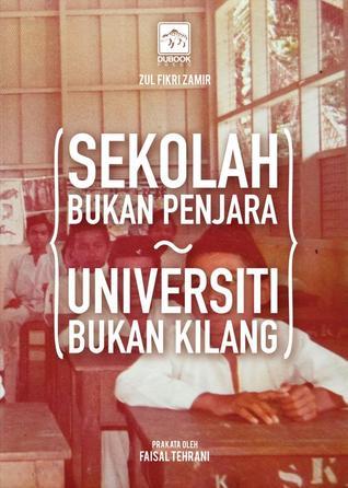 Sekolah Bukan Penjara Universiti Bukan Kilang by Zul Fikri Zamir