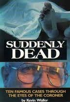 Suddenly Dead: Ten Famous Cases Through The Eyes Of The Coroner