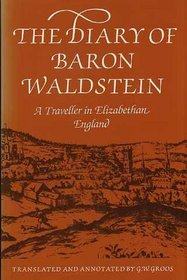 The Diary Of Baron Waldstein, A Traveller In Elizabethan England