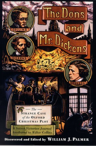 The Dons and Mr. Dickens: The Strange Case of the Oxford Christmas Plot; A Secret Victorian Journal, Attributed to Wilkie Collins