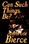 Can Such Things Be? by Ambrose Bierce, Biography & Autobiography