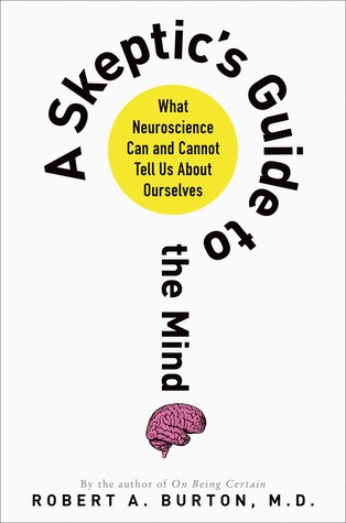 A Skeptic's Guide to the Mind: What Neuroscience Can and Cannot Tell Us About Ourselves