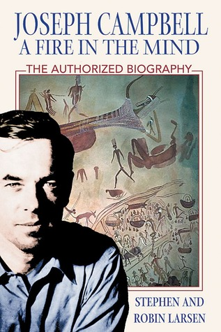 Joseph Campbell: A Fire in the Mind: The Authorized Biography