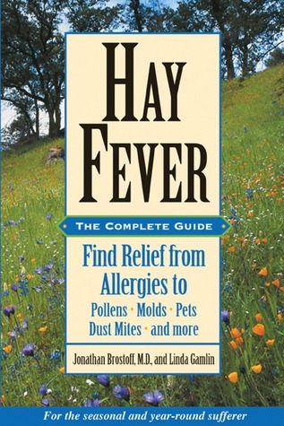 Hay Fever: The Complete Guide: Find Relief from Allergies to Pollens, Molds, Pets, Dust Mites, and more