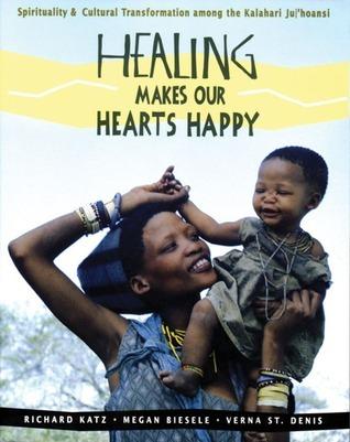 Healing Makes Our Hearts Happy: Spirituality and Cultural Transformation among the Kalahari Ju|'hoansi