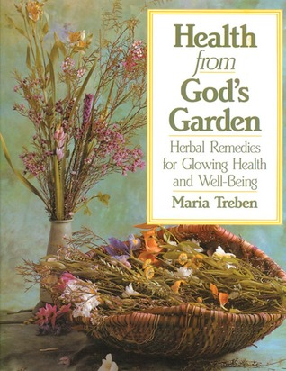 Health from god 39 s garden herbal remedies for glowing health and well being by maria treben for God s garden pharmacy