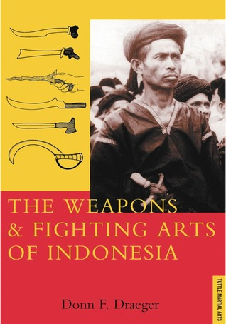 Weapons & Fighting Arts of Indonesia by Donn F. Draeger