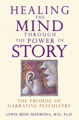 Healing the Mind through the Power of Story by Lewis Mehl-Madrona