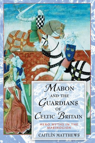 Mabon and the Guardians of Celtic Britain by Caitlín Matthews