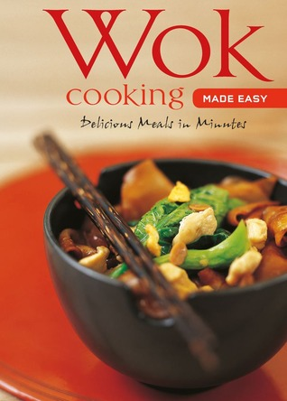 Wok cooking made easy delicious meals in minutes wok cookbook 2419879 forumfinder Image collections