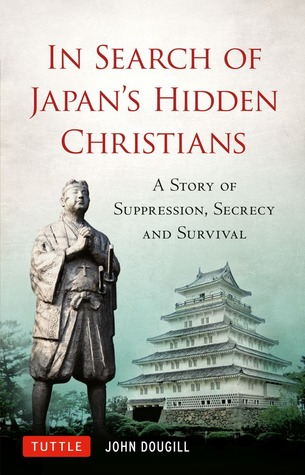 In Search of Japan's Hidden Christians: A Story of Suppression, Secrecy and Survival