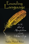 Ensouling Language: On the Art of Nonfiction and the Writer's Life
