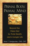 Primal Body, Primal Mind: Beyond Paleo for Total Health and a Longer Life