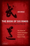 The Book of Six Rings: Secrets of the Spiritual Warrior (Life Lessons and Intuitive Development Inspired by the Masters of Budo)