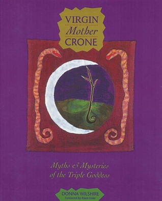 Virgin Mother Crone: Myths and Mysteries of the Triple Goddess