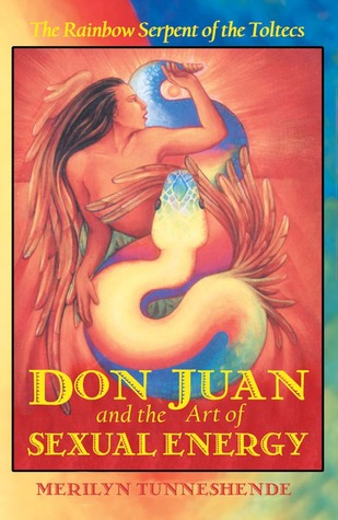 Don Juan And The Art Of Sexual Energy The Rainbow Serpent Of The