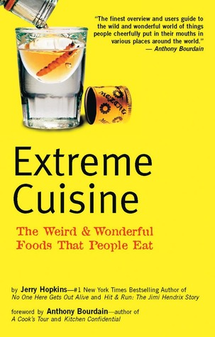 Extreme Cuisine: The WeirdWonderful Foods that People Eat